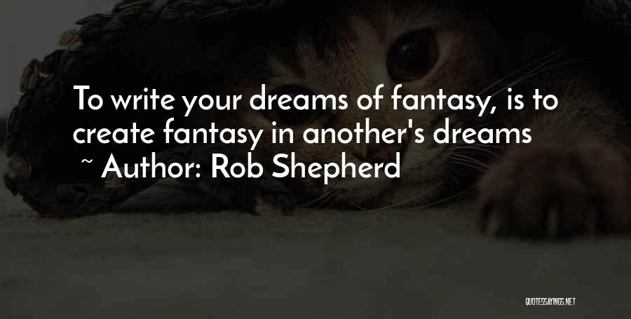 Create Your Dreams Quotes By Rob Shepherd