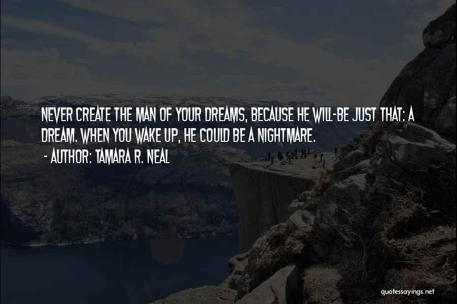 Create Your Dreams Quotes By Tamara R. Neal