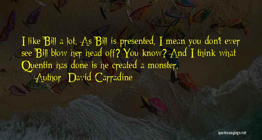 Created A Monster Quotes By David Carradine