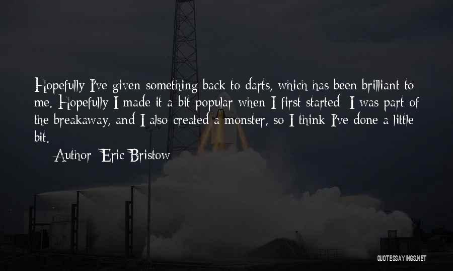 Created A Monster Quotes By Eric Bristow