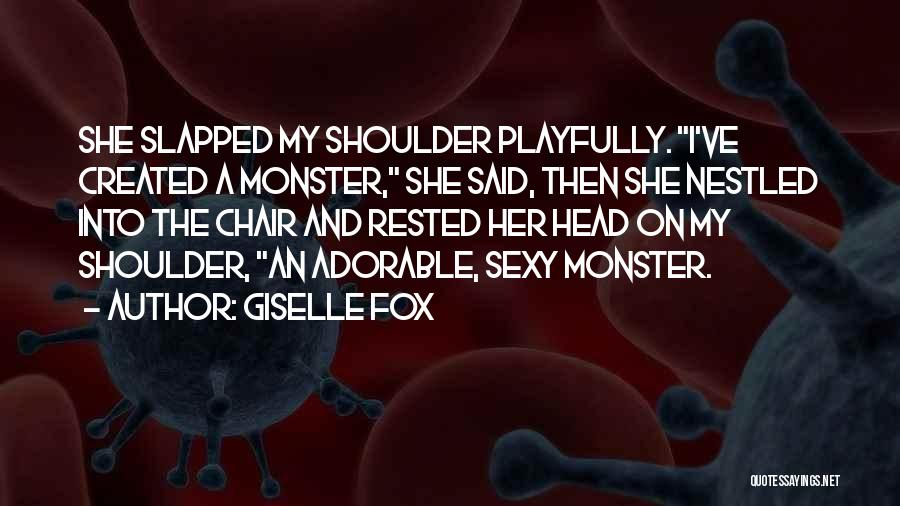 Created A Monster Quotes By Giselle Fox