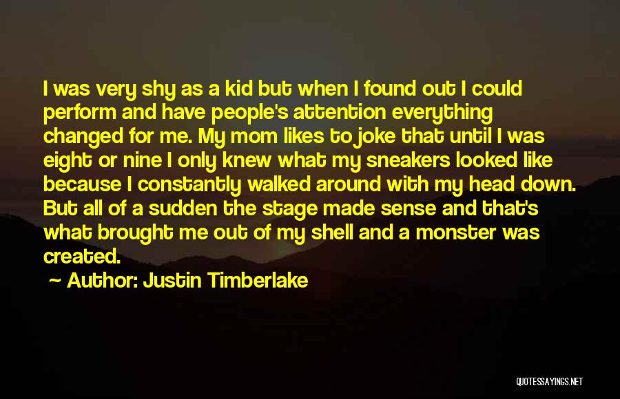 Created A Monster Quotes By Justin Timberlake