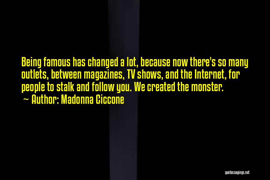 Created A Monster Quotes By Madonna Ciccone