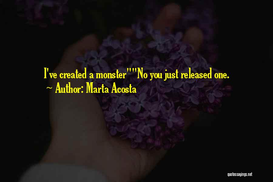 Created A Monster Quotes By Marta Acosta