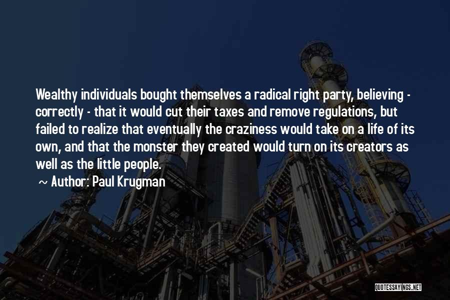 Created A Monster Quotes By Paul Krugman