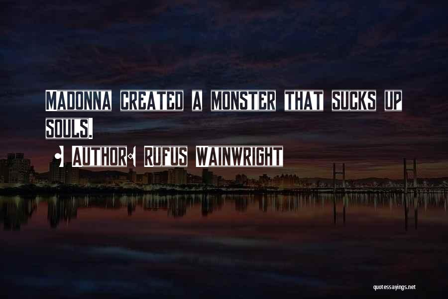 Created A Monster Quotes By Rufus Wainwright