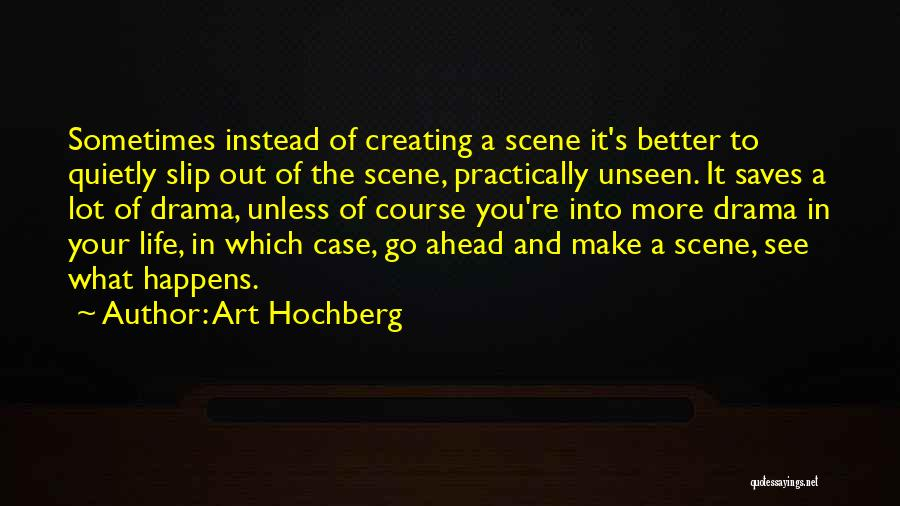 Creating Drama Quotes By Art Hochberg
