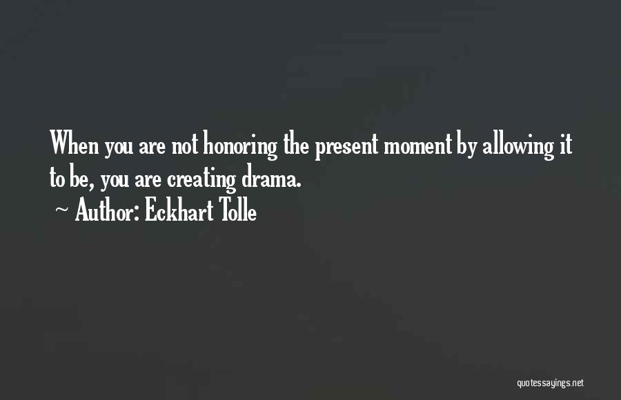 Creating Drama Quotes By Eckhart Tolle
