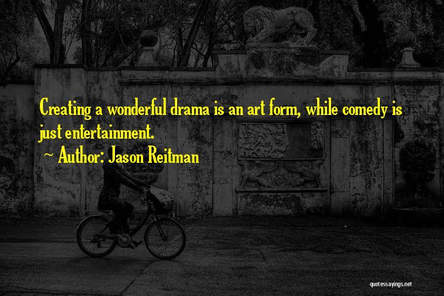 Creating Drama Quotes By Jason Reitman