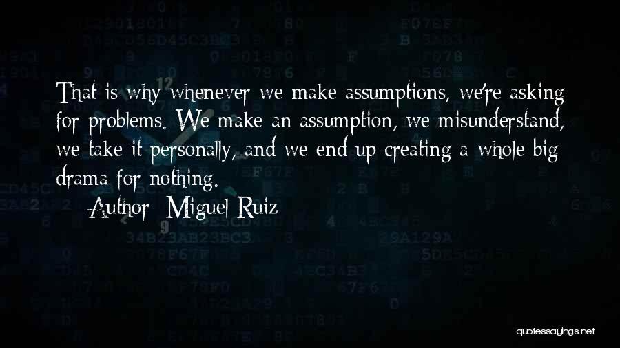 Creating Drama Quotes By Miguel Ruiz