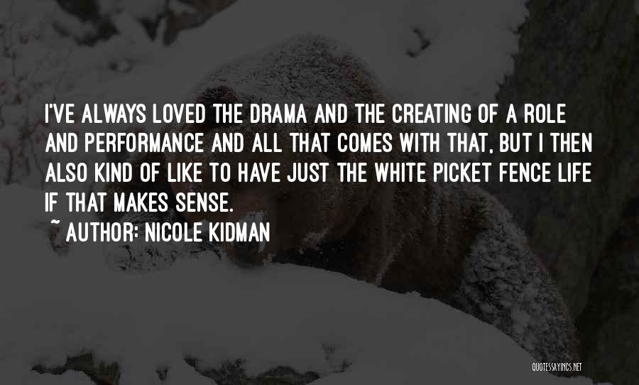 Creating Drama Quotes By Nicole Kidman