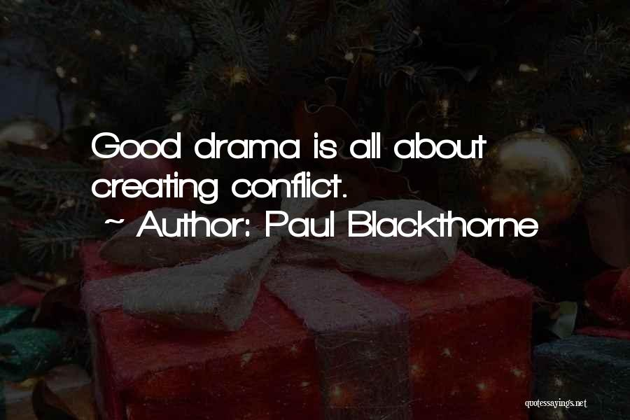 Creating Drama Quotes By Paul Blackthorne