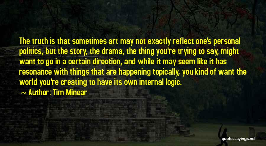 Creating Drama Quotes By Tim Minear