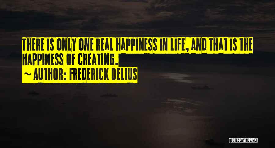 Creating Our Own Happiness Quotes By Frederick Delius