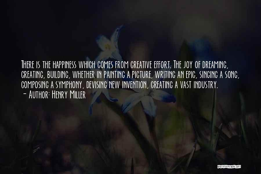 Creating Our Own Happiness Quotes By Henry Miller