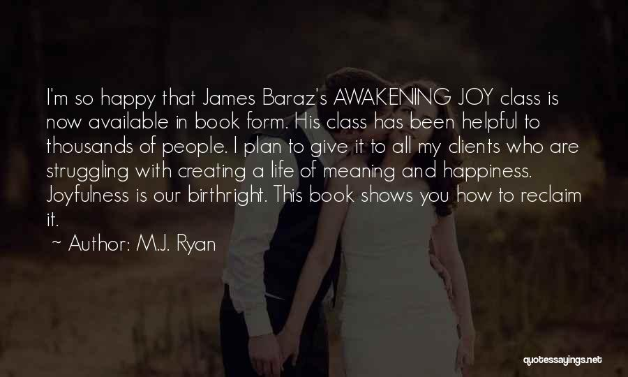 Creating Our Own Happiness Quotes By M.J. Ryan