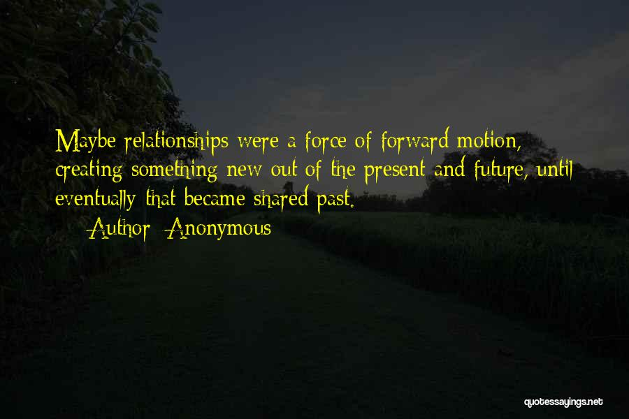 Creating Relationships Quotes By Anonymous