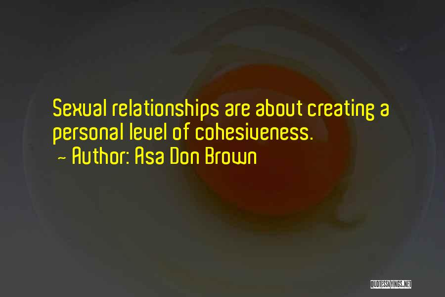 Creating Relationships Quotes By Asa Don Brown