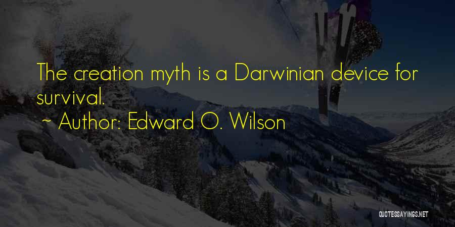 Creation Myth Quotes By Edward O. Wilson