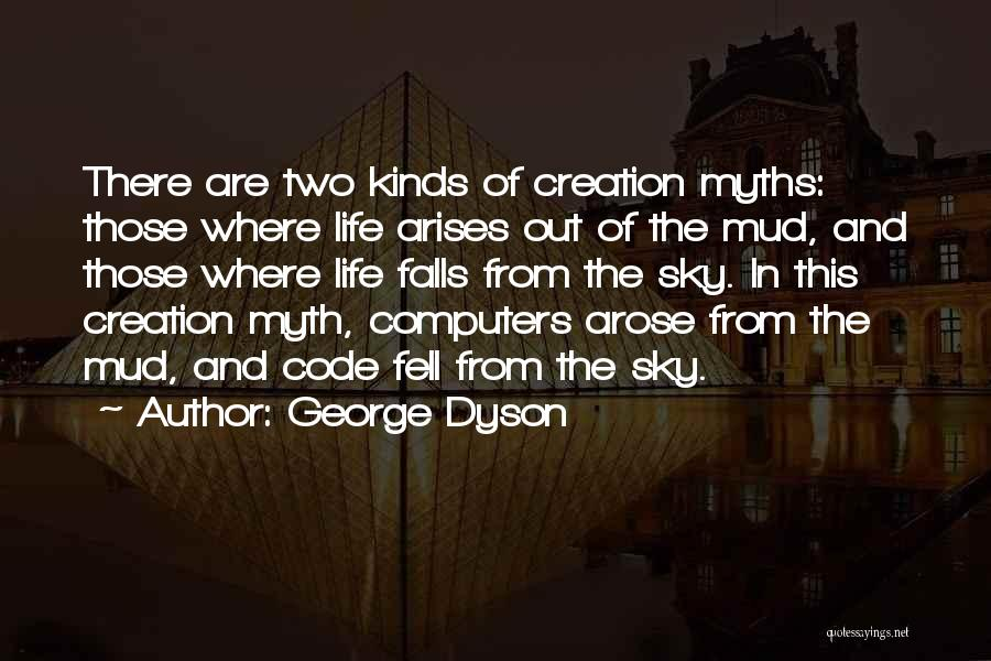 Creation Myth Quotes By George Dyson