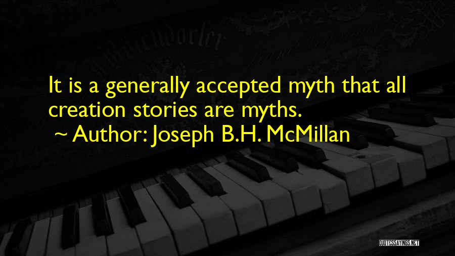 Creation Myth Quotes By Joseph B.H. McMillan