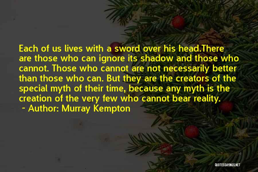 Creation Myth Quotes By Murray Kempton