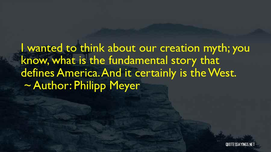 Creation Myth Quotes By Philipp Meyer