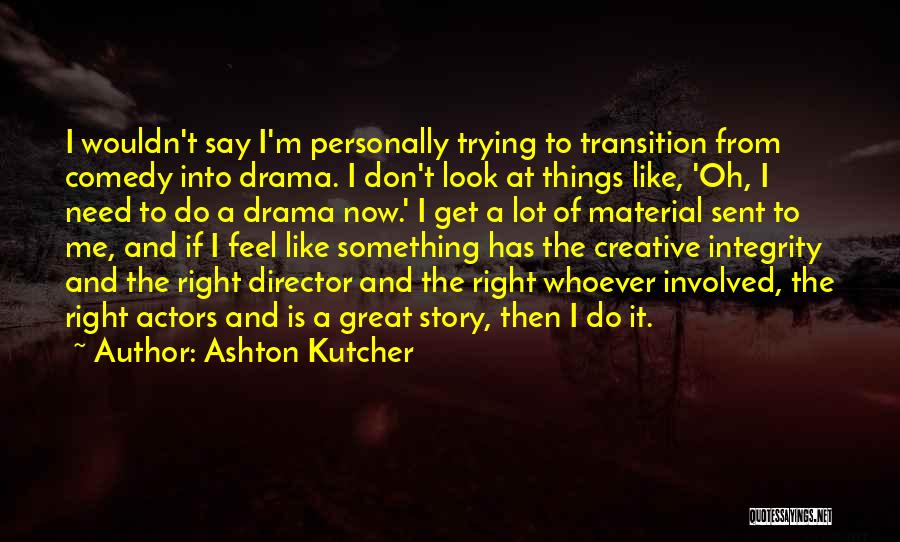 Creative Director Quotes By Ashton Kutcher