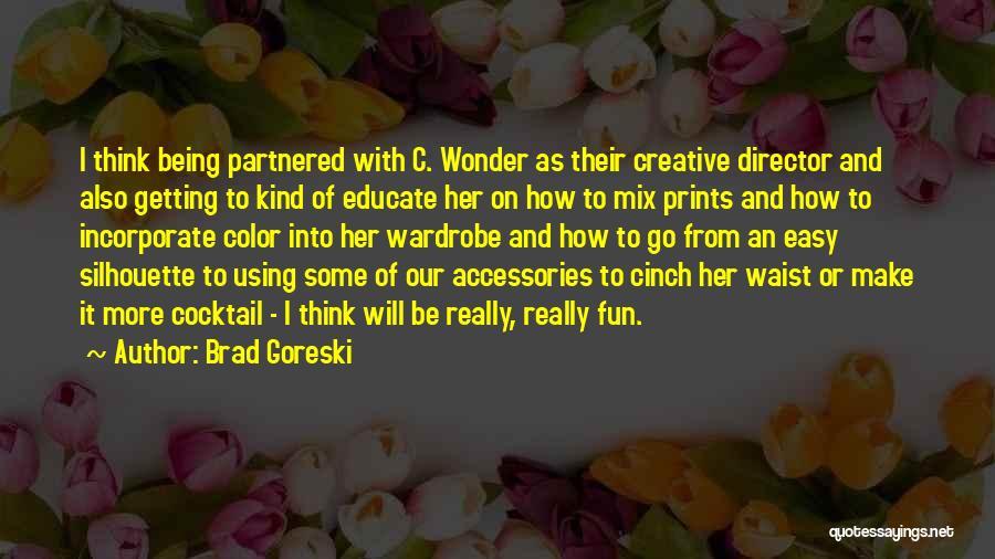 Creative Director Quotes By Brad Goreski
