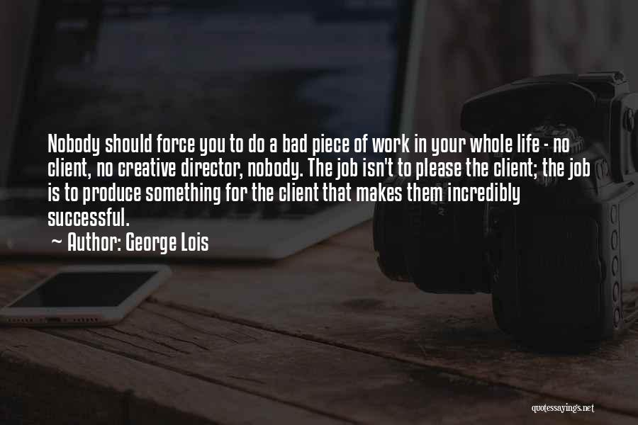 Creative Director Quotes By George Lois