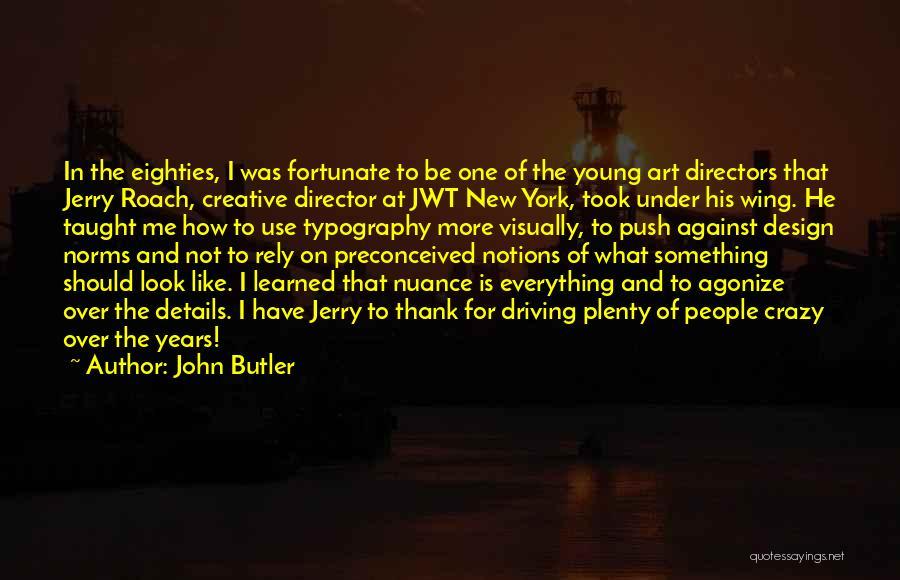 Creative Director Quotes By John Butler
