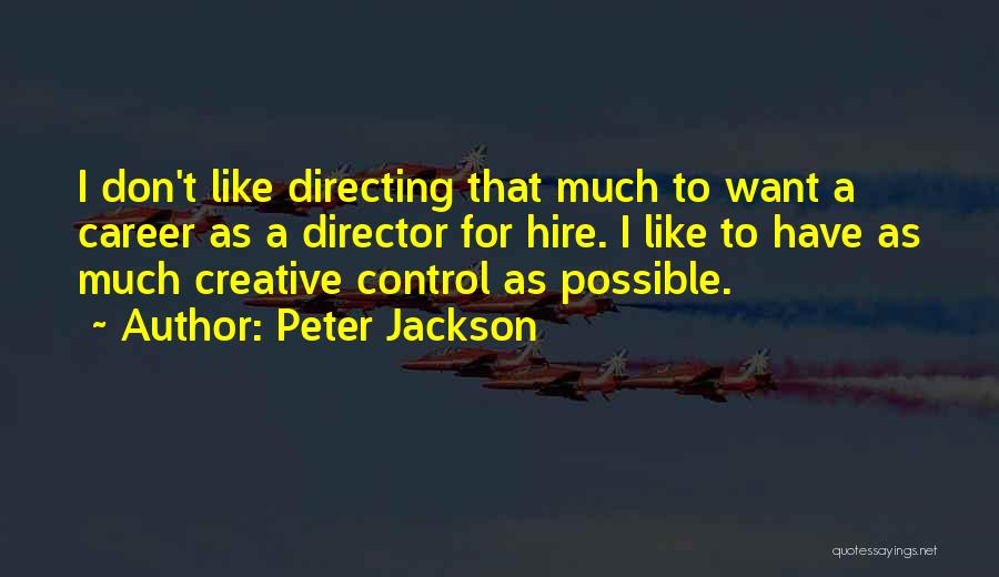 Creative Director Quotes By Peter Jackson