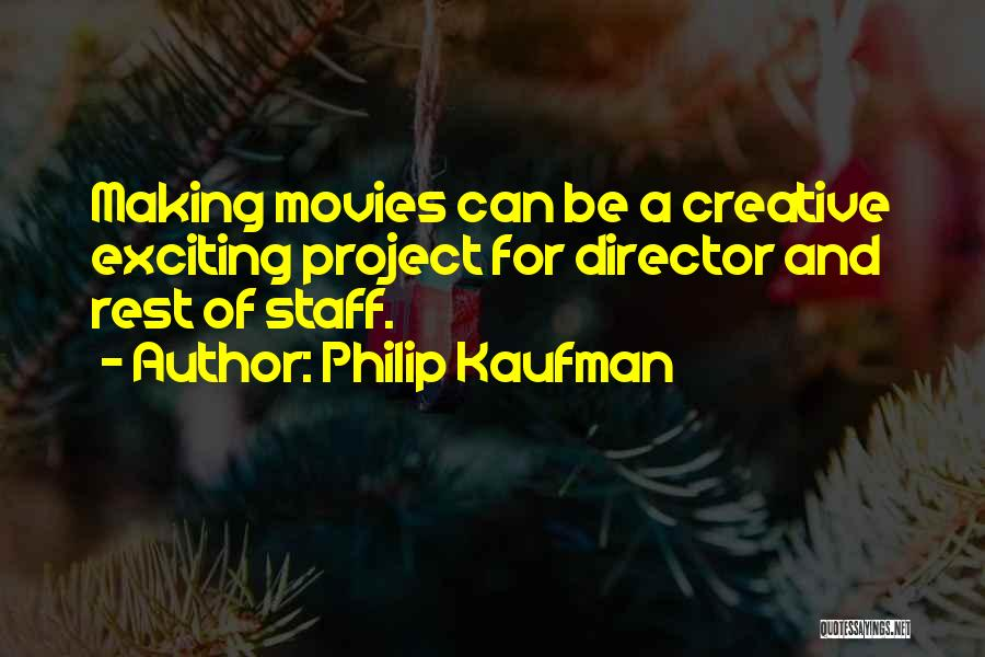 Creative Director Quotes By Philip Kaufman