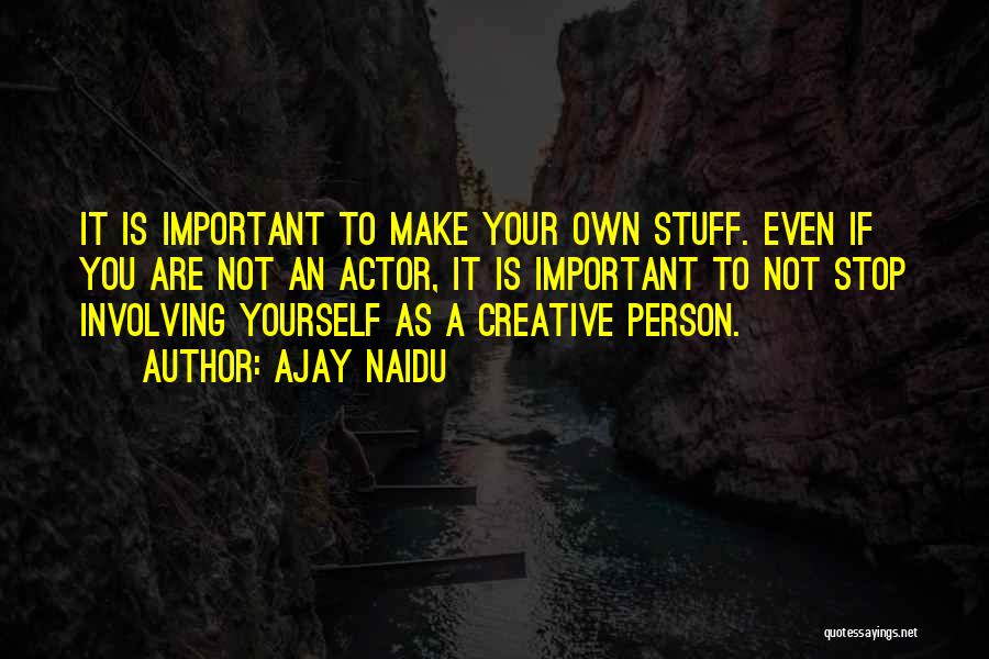 Creative Person Quotes By Ajay Naidu