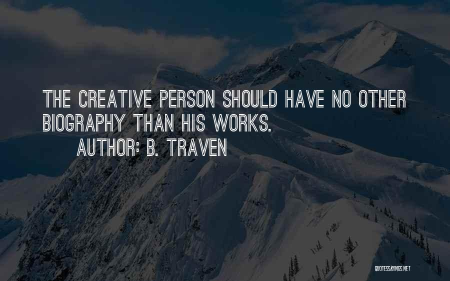Creative Person Quotes By B. Traven