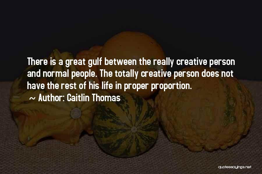 Creative Person Quotes By Caitlin Thomas