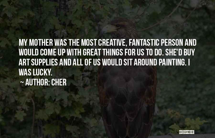 Creative Person Quotes By Cher