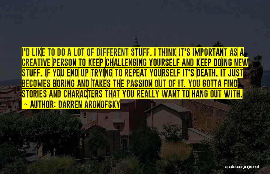 Creative Person Quotes By Darren Aronofsky