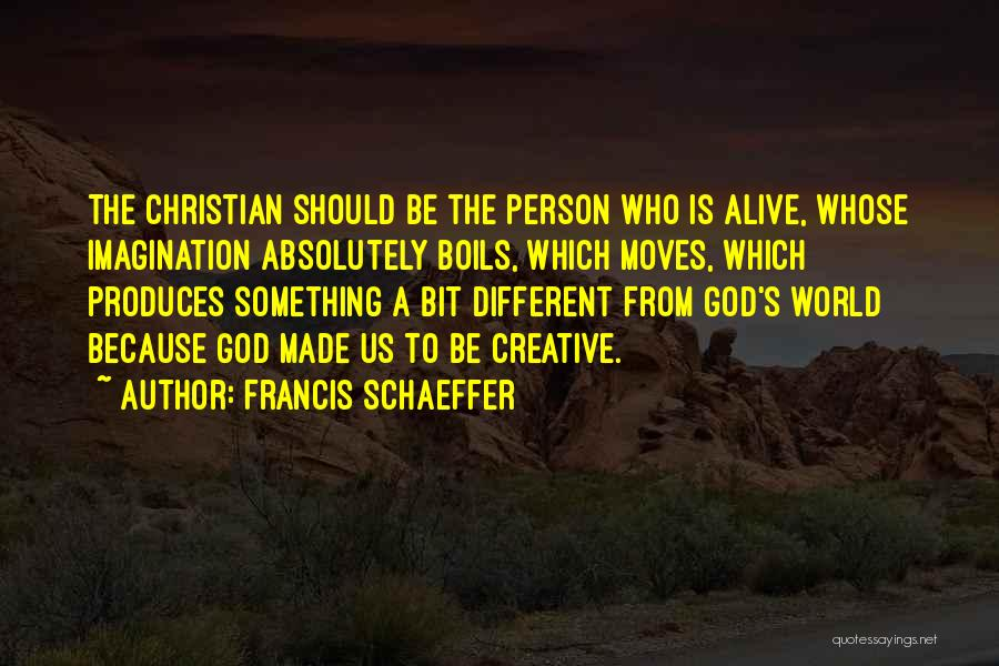 Creative Person Quotes By Francis Schaeffer