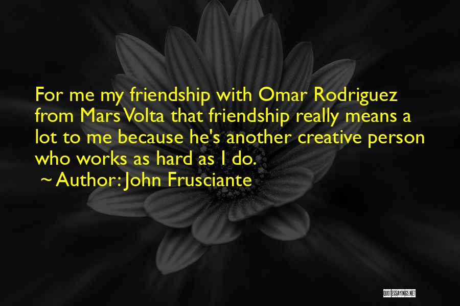 Creative Person Quotes By John Frusciante