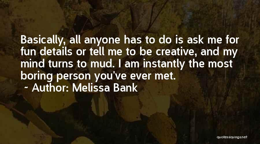 Creative Person Quotes By Melissa Bank