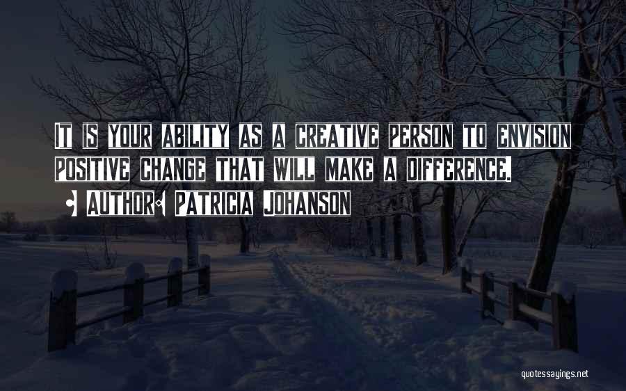 Creative Person Quotes By Patricia Johanson