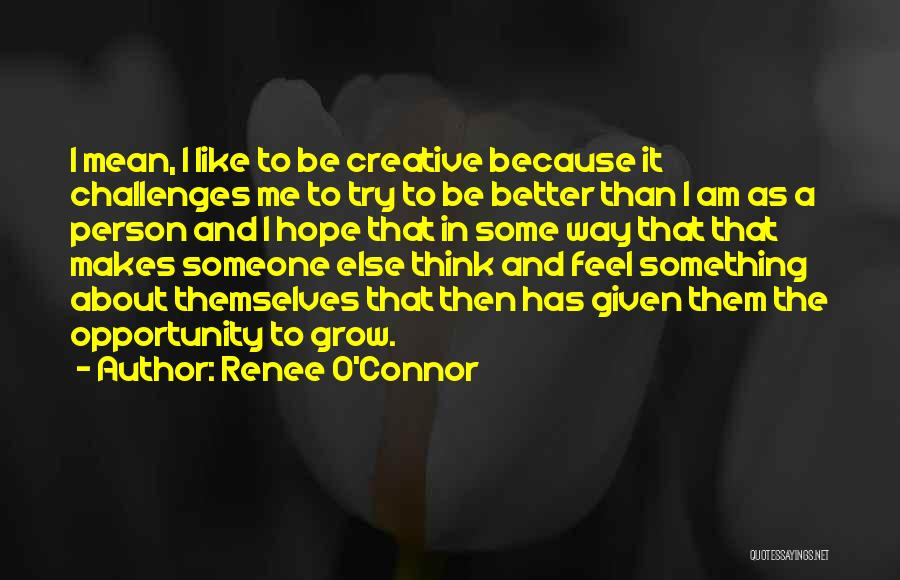 Creative Person Quotes By Renee O'Connor