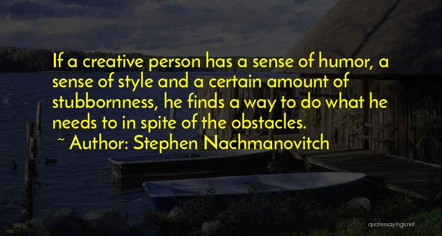 Creative Person Quotes By Stephen Nachmanovitch