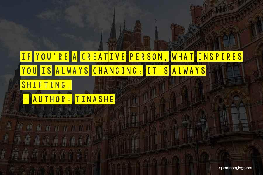 Creative Person Quotes By Tinashe