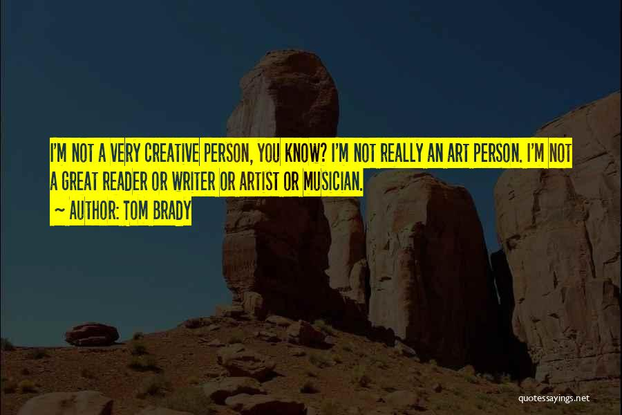 Creative Person Quotes By Tom Brady