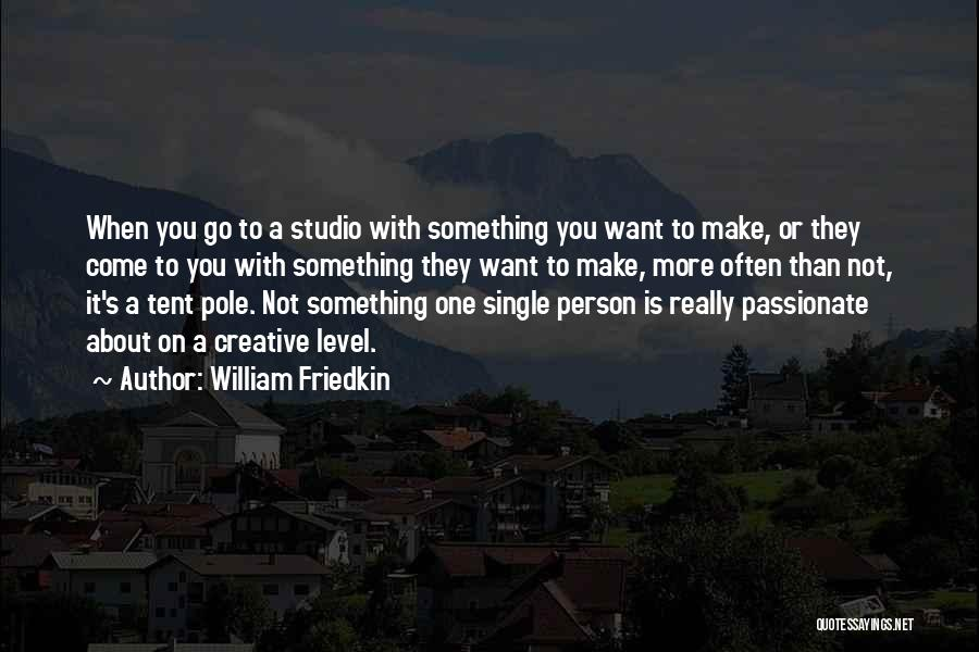 Creative Person Quotes By William Friedkin