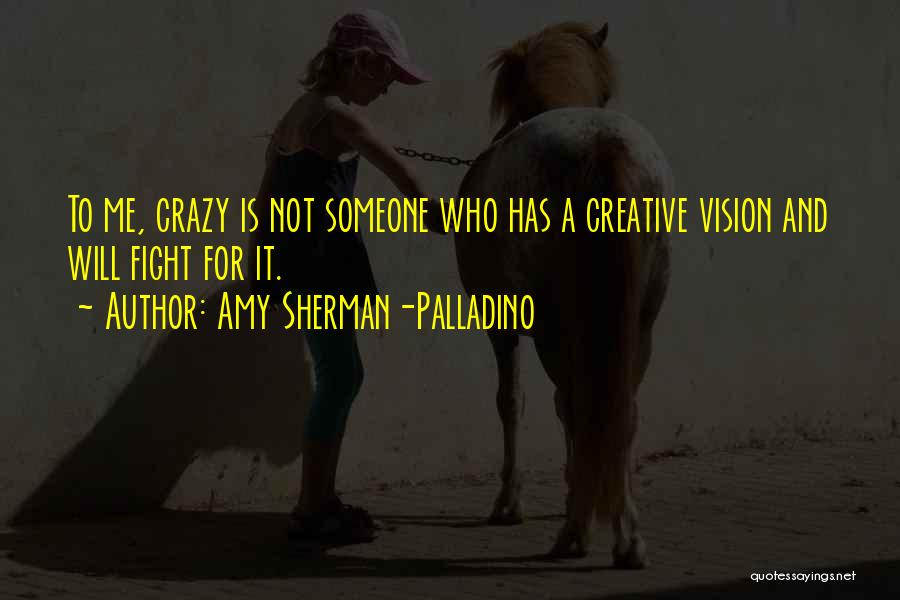 Creative Vision Quotes By Amy Sherman-Palladino