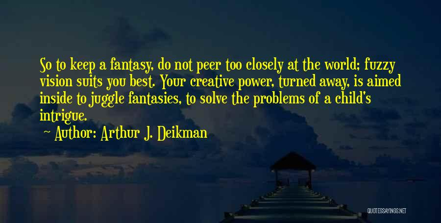Creative Vision Quotes By Arthur J. Deikman