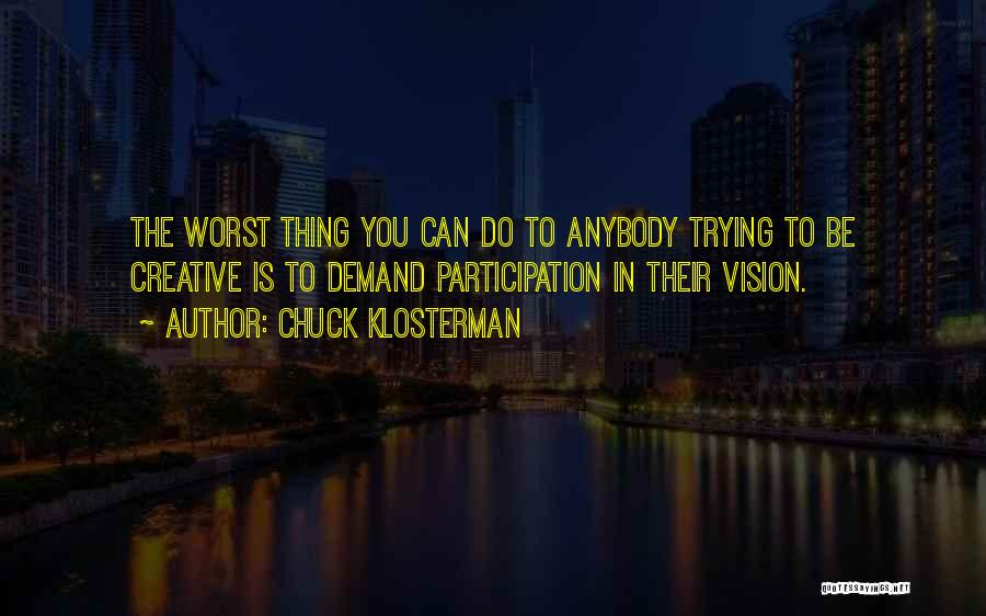Creative Vision Quotes By Chuck Klosterman